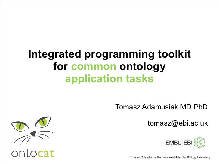Tomasz Adamusiak MD PhD [email_address] Integrated programming toolkit for  common  ontology  application tasks EBI  is an...