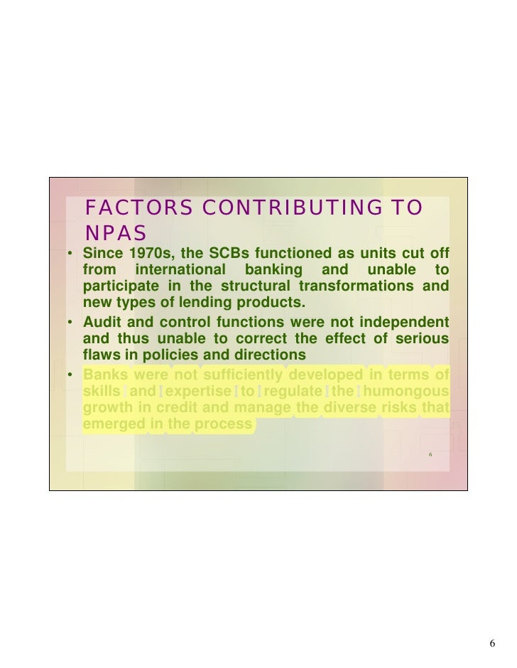 npa in banks Breaking down 'non-performing asset (npa)' nonperforming assets are typically listed on the balance sheets of banks banks usually categorize loans as nonperforming after 90 days of nonpayment of.