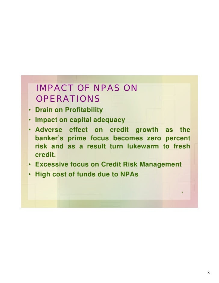impact of npa on banks 2016-5-1  linkage among banks management of non-performing assets on profitability of public and private sectors bank:  and recover of npa • impact on share price.