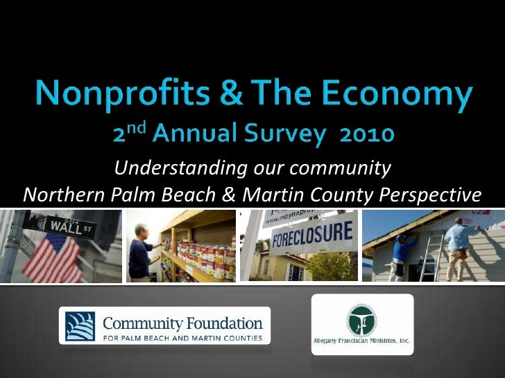 Nonprofits & The Economy 2nd Annual Survey  2010<br />Understanding our community<br />Northern Palm Beach & Martin County...