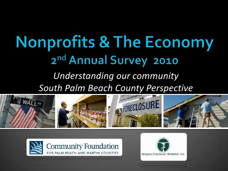 Nonprofits & The Economy 2nd Annual Survey  2010<br />Understanding our community<br />South Palm Beach County Perspective...