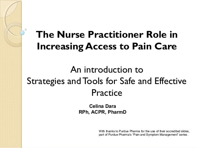 The Nurse Practitioner Role in Increasing Access to Pain Care An introduction to Strategies and Tools for Safe and Effecti...