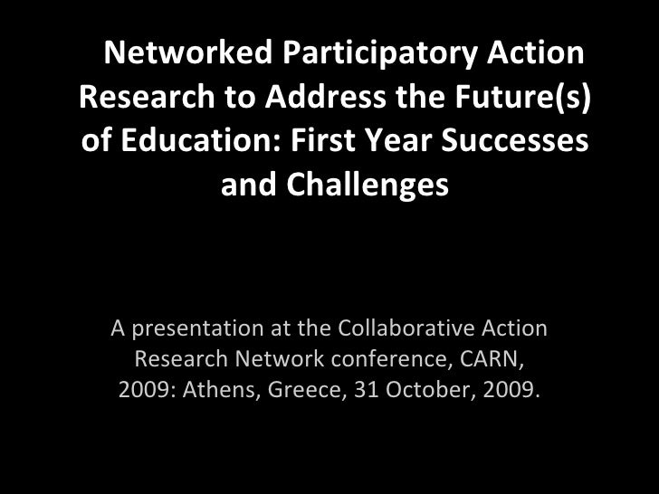 <ul><li>Networked Participatory Action Research to Address the Future(s) of Education: First Year Successes and Challenges...