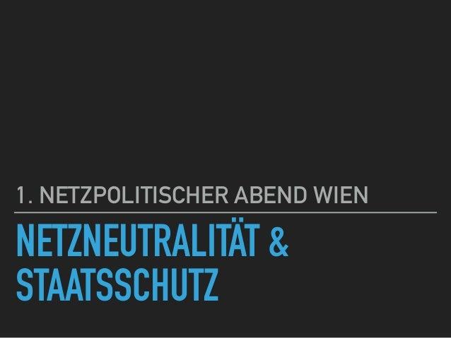 NETZNEUTRALITÄT & STAATSSCHUTZ 1. NETZPOLITISCHER ABEND WIEN