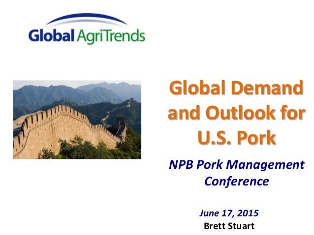 June 17, 2015 Brett Stuart Global Demand and Outlook for U.S. Pork NPB Pork Management Conference