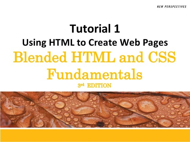 Tutorial 1 Using HTML to Create Web Pages  Blended HTML and CSS Fundamentals 3rd EDITION