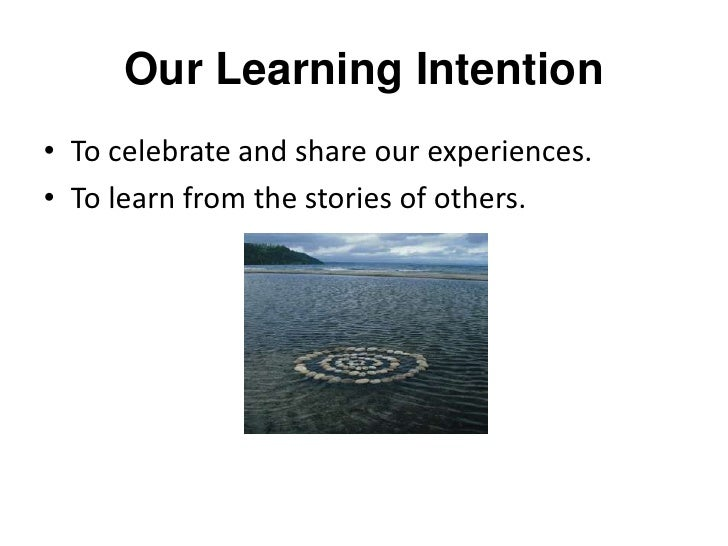 Our Learning Intention<br />To celebrate and share our experiences. <br />To learn from the stories of others.<br />