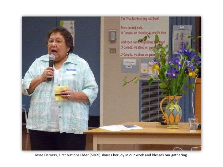 Jesse Demers, First Nations Elder (SD69) shares her joy in our work and blesses our gathering.<br />