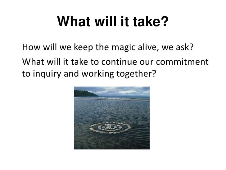 What will it take?<br />How will we keep the magic alive, we ask?<br />What will it take to continue our commitment to i...