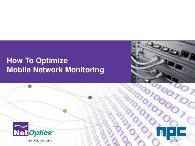 Net Optics Confidential and ProprietaryNet Optics Confidential and Proprietary How To Optimize Mobile Network Monitoring