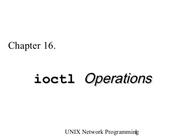 Chapter 16.     ioctl Operations              UNIX Network Programming                                     1