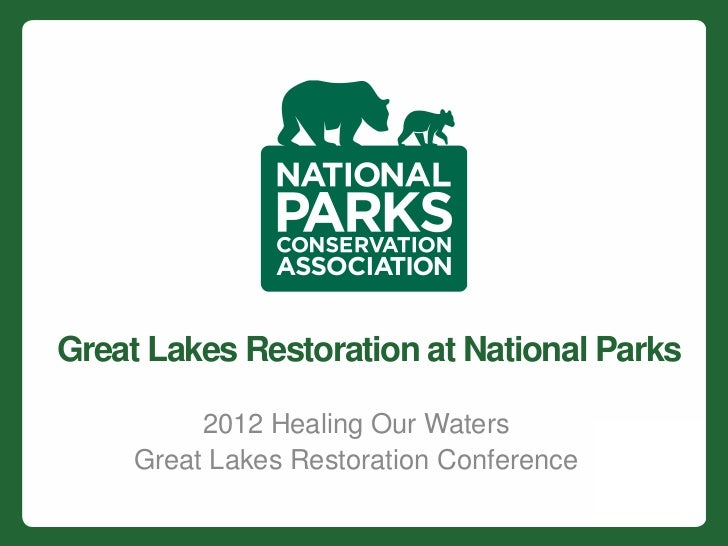 Great Lakes Restoration at National Parks          2012 Healing Our Waters     Great Lakes Restoration Conference