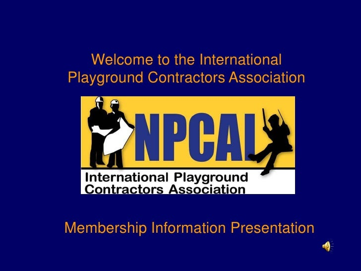 Welcome to the International Playground Contractors Association<br />Membership Information Presentation<br />