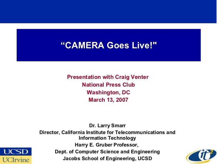 """ CAMERA Goes Live!"" Presentation with Craig Venter  National Press Club Washington, DC March 13, 2007 Dr. Larry Smar..."