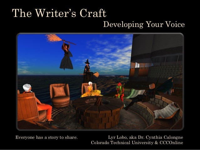 The Writer's Craft Developing Your Voice Lyr Lobo, aka Dr. Cynthia Calongne Colorado Technical University & CCCOnline Ever...