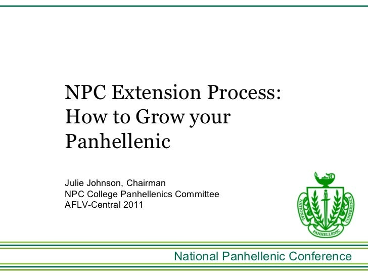 National Panhellenic Conference NPC Extension Process:  How to Grow your Panhellenic Julie Johnson, Chairman NPC College P...
