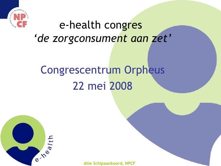 e-health congres  'de zorgconsument aan zet' Congrescentrum Orpheus 22 mei 2008
