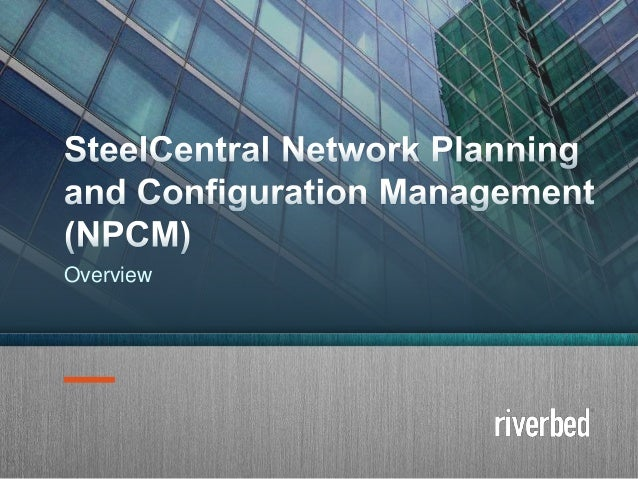 Copyright 2014 Riverbed Inc. Confidential.1 Overview