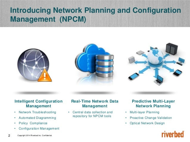 Copyright 2014 Riverbed Inc. Confidential.2 Intelligent Configuration Management • Network Troubleshooting • Automated Dia...
