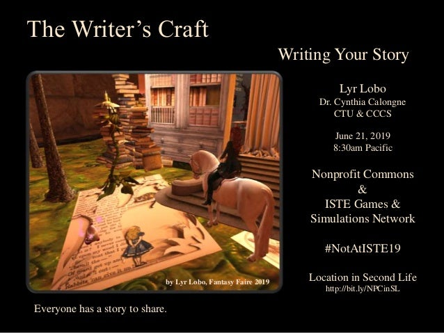 by Lyr Lobo, Fantasy Faire 2019 The Writer's Craft Writing Your Story Lyr Lobo Dr. Cynthia Calongne CTU & CCCS June 21, 20...