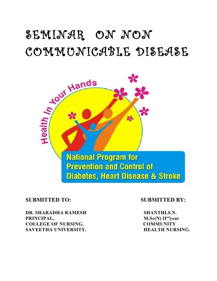 SEMINAR ON NONCOMMUNICABLE DISEASESUBMITTED TO:          SUBMITTED BY:DR. SHARADHA RAMESH    SHANTHI.S.N.PRINCIPAL,       ...
