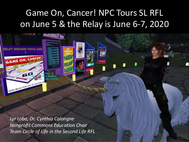 Game On, Cancer! NPC Tours SL RFL on June 5 & the Relay is June 6-7, 2020 Lyr Lobo, Dr. Cynthia Calongne Nonprofit Commons...