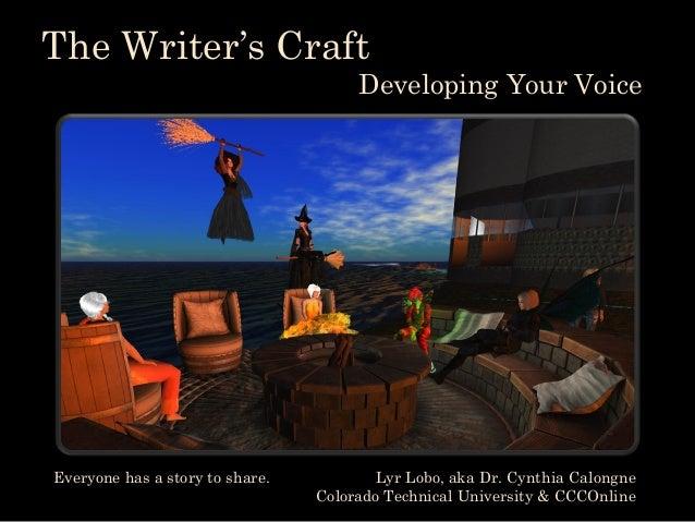 The Writer's Craft Developing Your Voice Lyr Lobo, aka Dr. Cynthia Calongne Colorado Technical University & CCCOnline Ever...