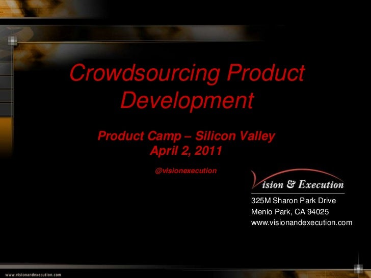 Crowdsourcing Product DevelopmentProduct Camp – Silicon ValleyApril 2, 2011@visionexecution<br />