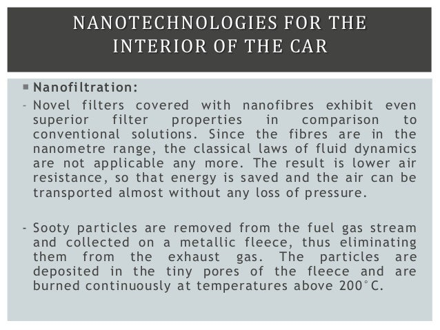 NANOTECHNOLOGIES FOR THE INTERIOR OF THE CAR  Nanofiltration: - Novel filters covered with nanofibres exhibit even superi...