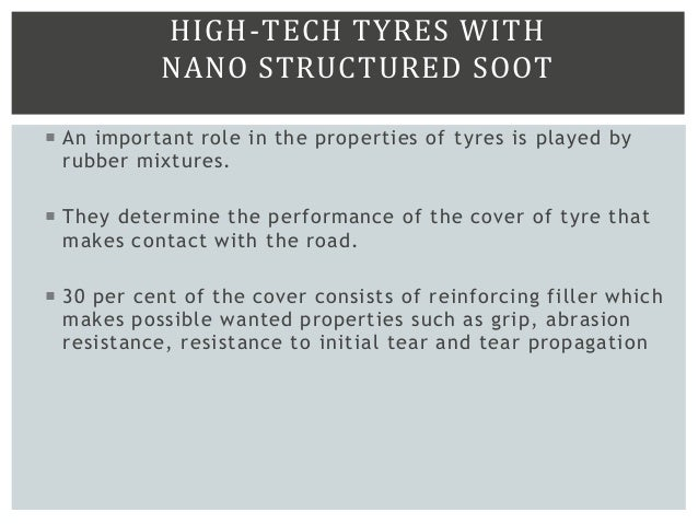 HIGH-TECH TYRES WITH NANO STRUCTURED SOOT  An important role in the properties of tyres is played by rubber mixtures.  T...