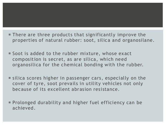  There are three products that significantly improve the properties of natural rubber: soot, silica and organosilane.  S...