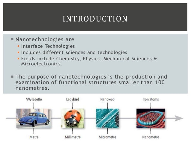  Nanotechnologies are  Interface Technologies  Includes different sciences and technologies  Fields include Chemistry,...