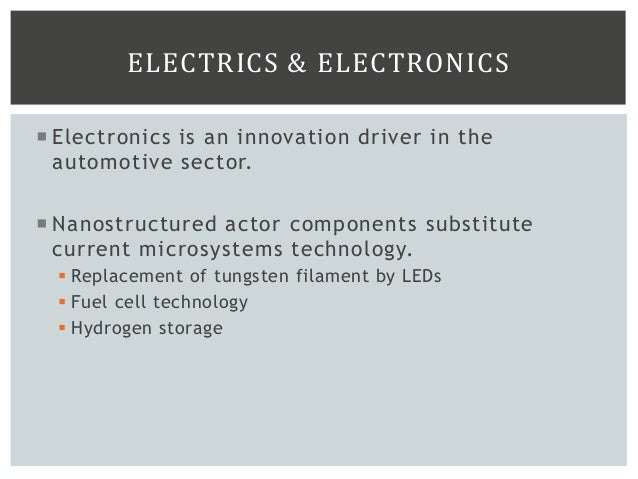 ELECTRICS & ELECTRONICS  Electronics is an innovation driver in the automotive sector.  Nanostructured actor components ...