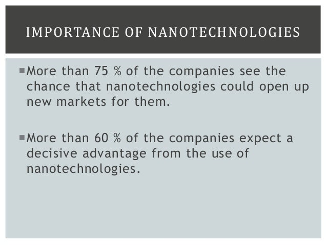 IMPORTANCE OF NANOTECHNOLOGIES More than 75 % of the companies see the chance that nanotechnologies could open up new mar...