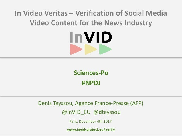 www.invid-project.eu/verify In	Video	Veritas	–	Verification	of	Social	Media	 Video	Content	for	the	News	Industry Denis	Tey...