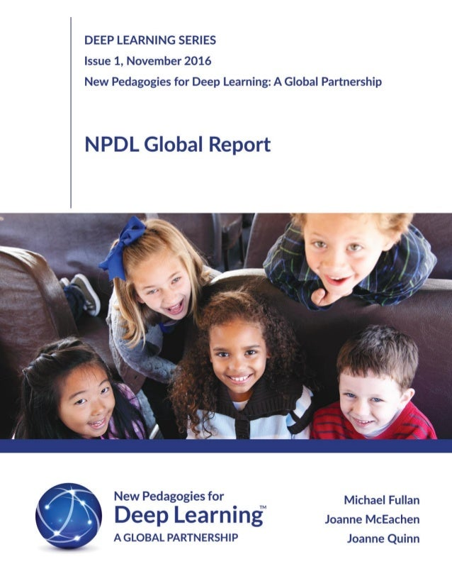 NPDL Global Report Authored by: Joanne McEachen & Matthew Kane 1st Edition © Copyright 2016 New Pedagogies for Deep Learni...