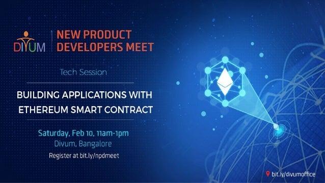 INTRODUCTION TO ETHEREUM ECOSYSTEM & SMART CONTRACTS NPD Meet @ Divum Corporate Services Pvt Ltd. Jitendra Kumar.Balla & V...