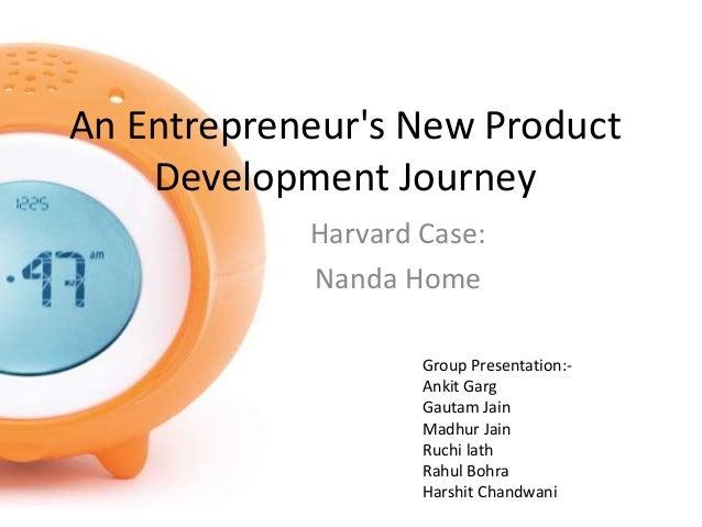 An Entrepreneur's New Product Development Journey Harvard Case: Nanda Home Group Presentation:- Ankit Garg Gautam Jain Mad...
