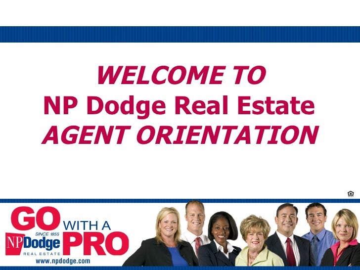WELCOME TO NP Dodge Real Estate AGENT ORIENTATION