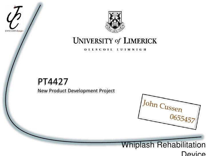 PT4427<br />New Product Development Project<br />John Cussen<br />                0655457<br />Whiplash Rehabilitation Dev...
