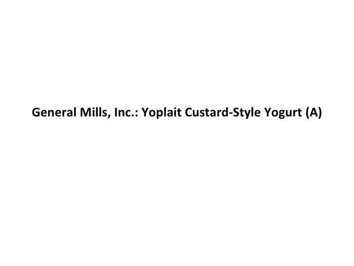 General Mills, Inc.: Yoplait Custard-Style Yogurt (A)