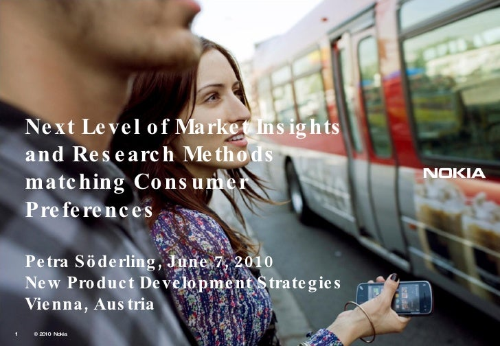 Next Level of Market Insights and Research Methods matching Consumer Preferences Petra Söderling, June 7, 2010 New Product...