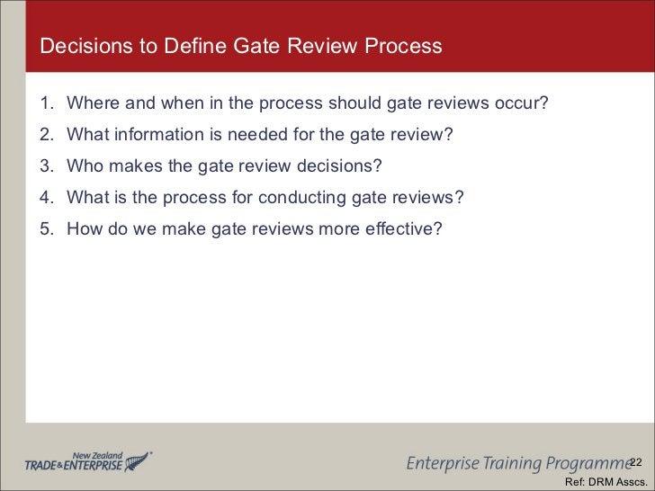 Decisions to Define Gate Review Process <ul><li>Where and when in the process should gate reviews occur? </li></ul><ul><li...