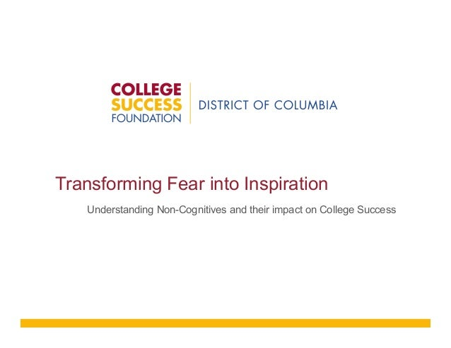 Transforming Fear into Inspiration Understanding Non-Cognitives and their impact on College Success