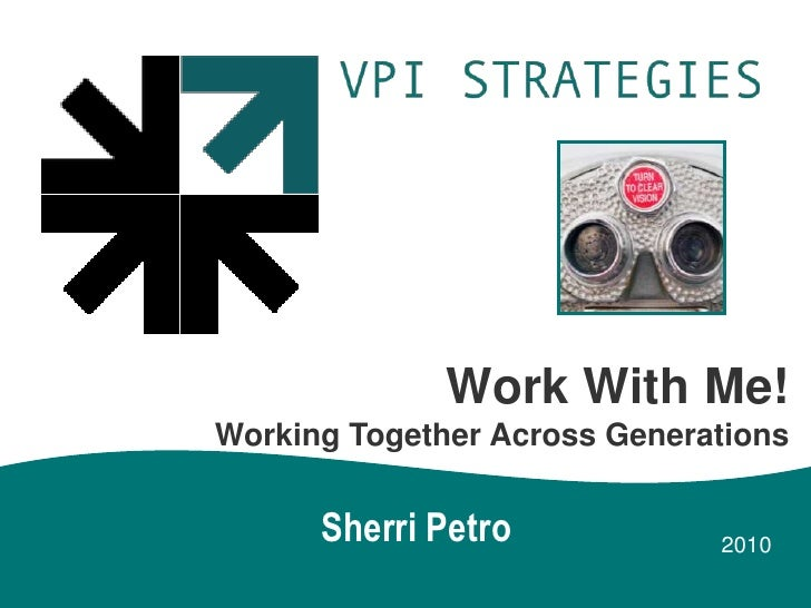 Work With Me! <br />Working Together Across Generations<br />Sherri Petro<br />2010 <br />