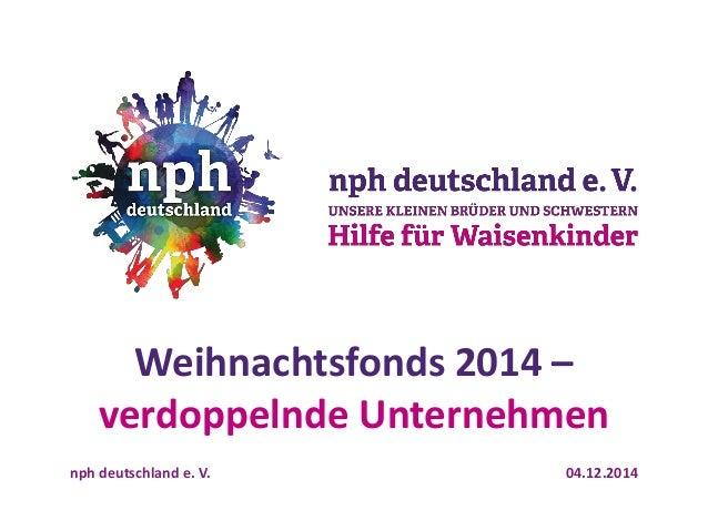 04.12.2014  nph deutschland e. V.  Weihnachtsfonds 2014 – verdoppelnde Unternehmen