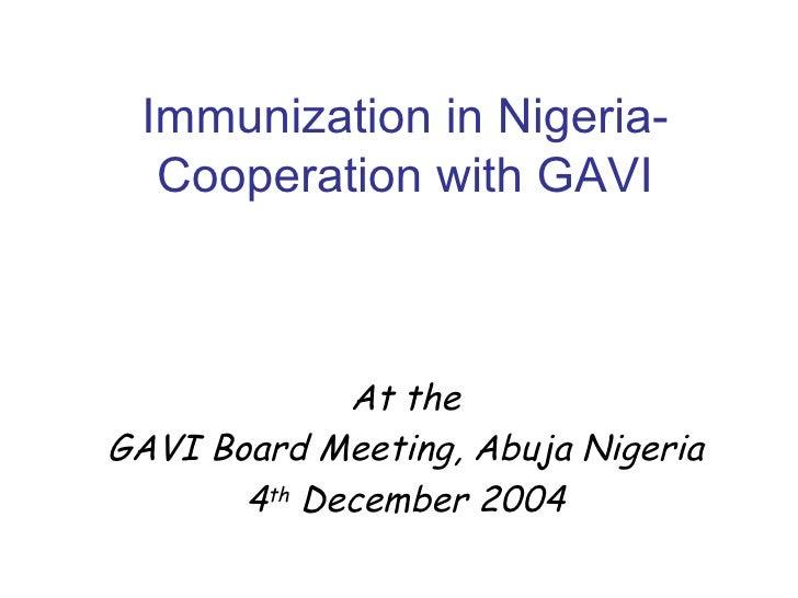 Immunization in Nigeria-  Cooperation with GAVI             At theGAVI Board Meeting, Abuja Nigeria       4th December 2004