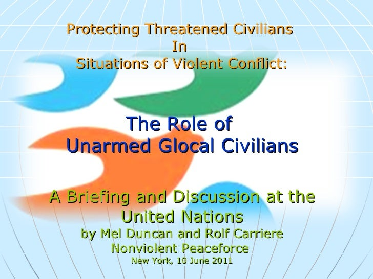 Protecting Threatened Civilians  In  Situations of Violent Conflict: The Role of  Unarmed Glocal Civilians A Briefing and ...