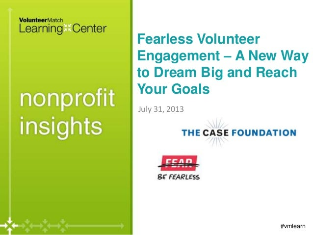 Fearless Volunteer Engagement – A New Way to Dream Big and Reach Your Goals July 31, 2013 #vmlearn