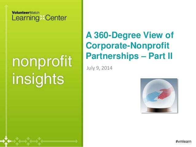 A 360-Degree View of Corporate-Nonprofit Partnerships – Part II July 9, 2014 #vmlearn